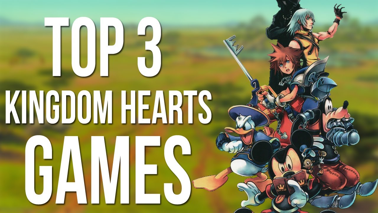 Top 3 Kingdom Hearts Games Youtube