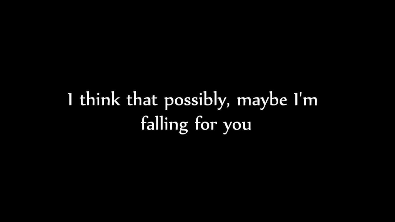 I Think That Possibly Maybe I M Falling For You