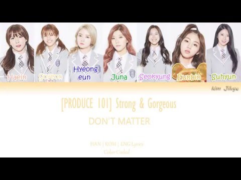 [PRODUCE 101] Strong & Gorgeous (화려강산) - Don't Matter Lyrics (Han   Rom   Eng   Color Coded)