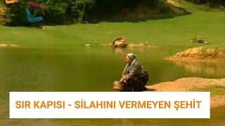 SIR KAPISI - SİLAHINI VERMEYEN ŞEHİT
