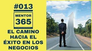 MENTOR365 #013 El Camino hacia el Éxito en los Negocios