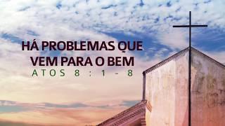 Há problemas que vem para o bem - Atos 8.1-8 | Rev. Ediano Santos Pereira