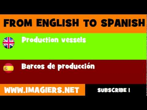 FROM ENGLISH TO SPANISH = Production vessels