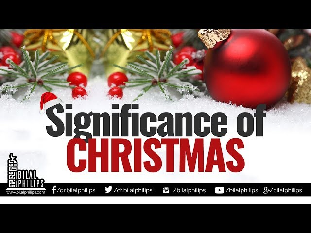 Significance of Christmas - Dr. Bilal Philips