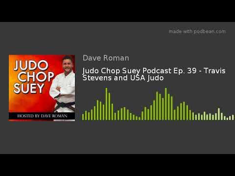 Judo Chop Suey Podcast Ep. 39 - Travis Stevens and USA Judo