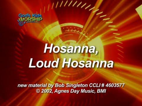 Kids Worship Songs: Hosanna, Loud Hosanna