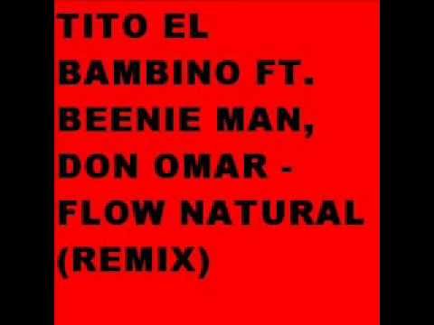 Flow Natural  Tito El Bambino Ft Beenie Man & Don Omar  Remix Clasico