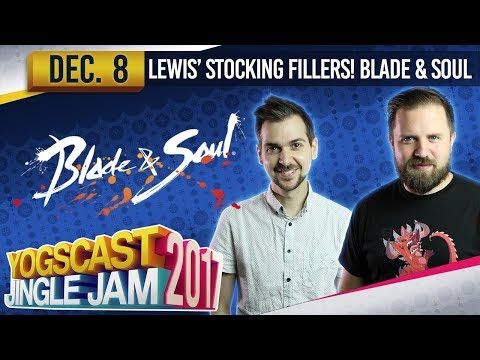 LEWIS' STOCKING FILLERS - Blade & Soul w/ Lewis & Turps - YOGSCAST JINGLE JAM - 8th December 2017