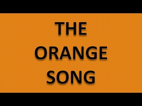 THE ORANGE SONG - A. NEW SONG ABOUT THE COLOR ORANGE