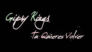 Gipsy Kings - Te Quieres Volver