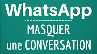 MASQUER Message WhatsApp, comment cacher une conversation sur WhatsApp
