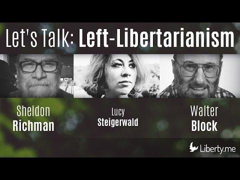 Let's Talk: Left-Libertarianism (Sheldon Richman + Walter Block, with Lucy Steigerwald)