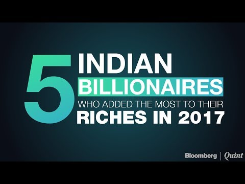 Indian Billionaires Who Added The Most To Their Riches In 2017