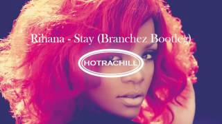 Rihana - Stay (Branchez Bootleg)