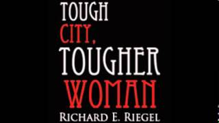 "Richard E. Riegel reads the first pages from his first novel, ""Tough City, Tougher Woman"""