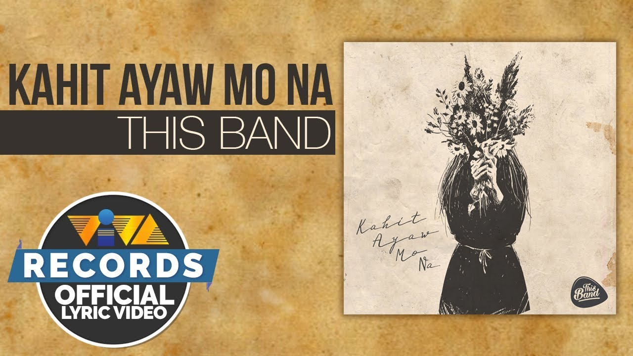 Kahit Ayaw Mo Na - This Band [Official Lyric Video]