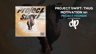 Project Youngin - Project Swift: Thug Motivation 101 (FULL MIXTAPE)