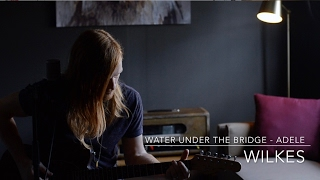 Water Under The Bridge // Adele // Cover by WILKES