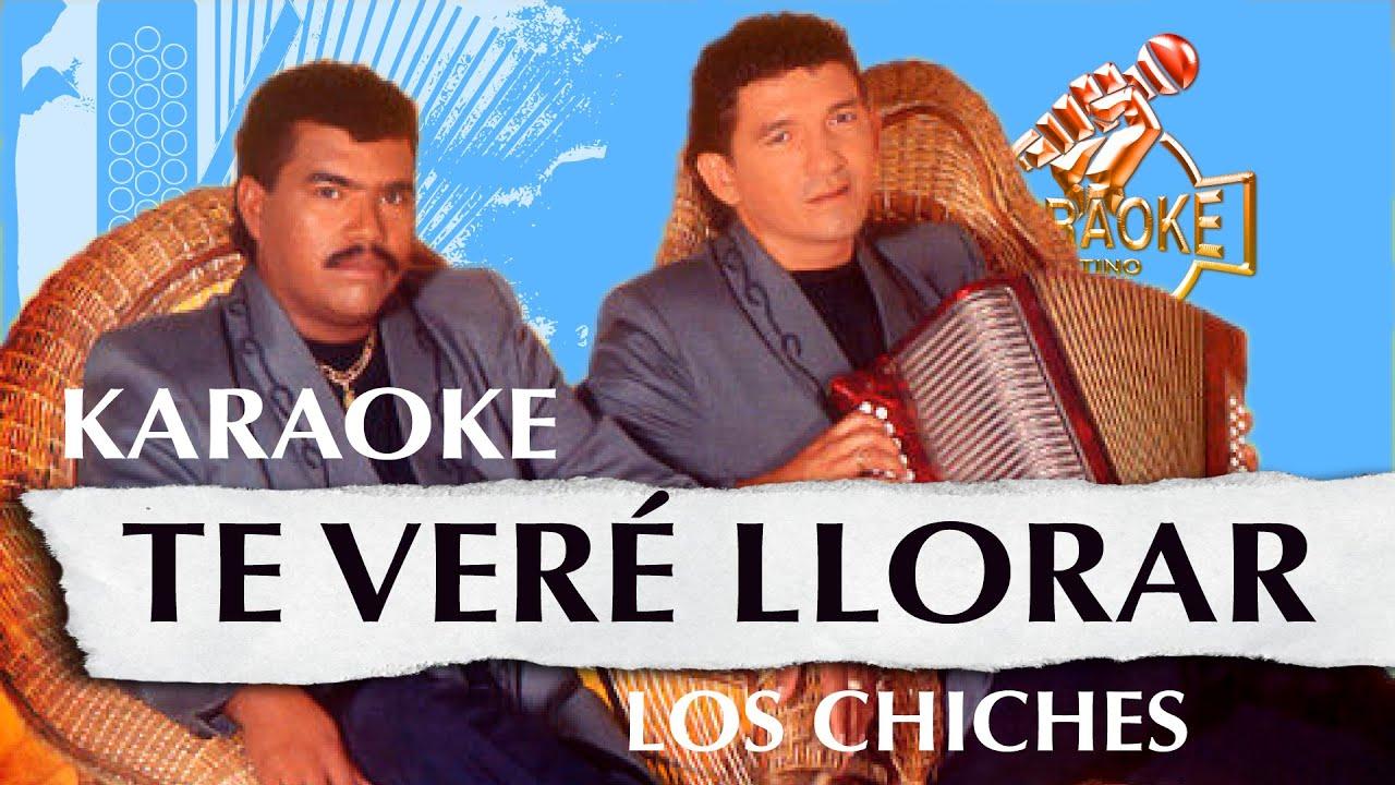 Te Veré Llorar Los Chiches Vallenatos Karaoke Vallenato Youtube