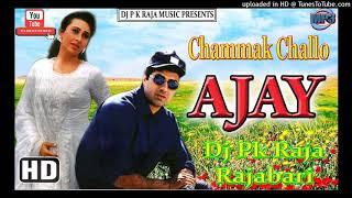 Chammak Challo Jara Dire ( Ajay ) ( Dj Pk Raja ( Rajabari ) ( Www.DjPkRajaMusic.In)