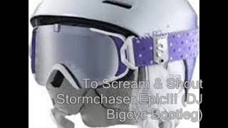 To Scream & Shout Stormchaser Epic!!! (DJ Bigcyc Bootleg) (Original Edit!) ; )