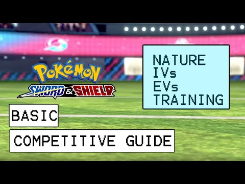 Pokemon Sword & Shield Basic Competitive Guide (Natures, IVs, EVs & Training Explained)