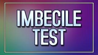 Imbecile Test - 90% fail