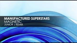 Manufactured Superstars - Magnetic (Junior J Remix)