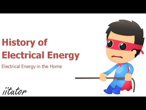 √ History of Electrical Energy | Electrical Energy in the Home | iitutor