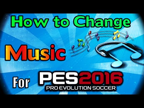 [PES 2016] How to Change Music ( Install for PC)