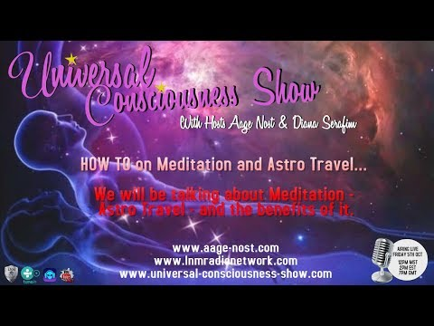 HOW TO on Meditation and Astro Travel ---  Universal Consciousness Show 10-5-18
