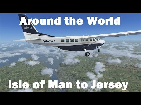 FSX | Around the World Episode #8 - Isle of Man to Jersey
