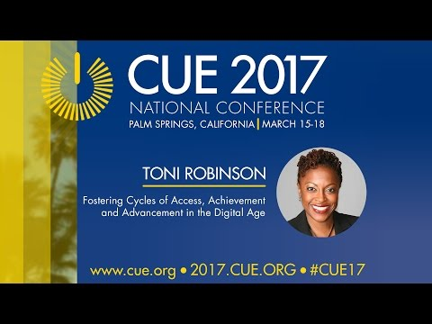 CUE 2017 National Conference- Toni Robinson- Fostering Cycles of Access in the Digital Age