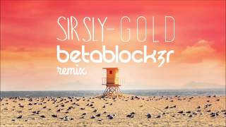 Sir Sly - Gold (Betablock3r Remix)
