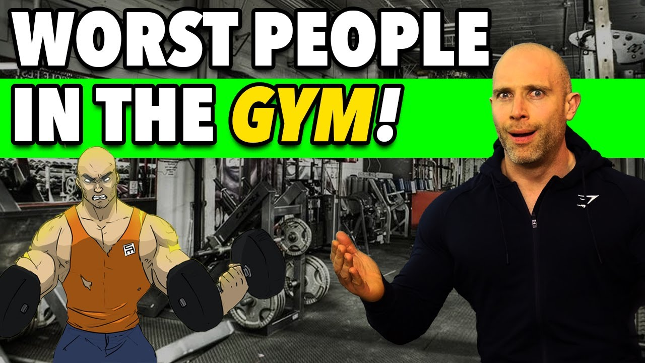 10 WORST People In The GYM! (That We're All Guilty Of Being!)