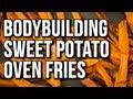 BODYBUILDING OVEN CRISPY SWEET POTATO FRIES