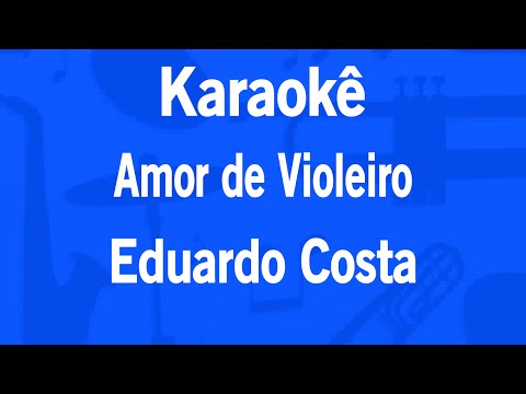 Karaokê Amor de Violeiro - Eduardo Costa