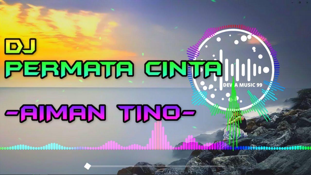 Download DJ PERMATA CINTA - AIMAN TINO REMIX VERSI GAGAK FULLBASS TERBARU 2020