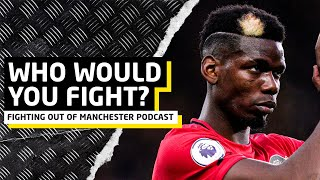 Which United Player Would You Fight?   Fighting Out Of Manchester Podcast