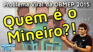 QUEM É O MINEIRO? - Questão Viral da OBMEP 2015