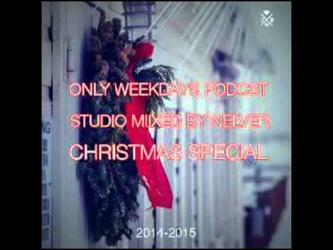 ONLY WEEKDAYS PODCAST - [CHRISTMAS SPECIAL] @ STUDIO MIXED BY NELVER (RU)