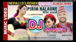 "🎧Nepali Dj   ""Pirim Nalaune- New Nepali Song, Aashish Sachin,Melina Rai,Ft. Barsha Raut   Dj Manish"