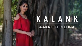 KALANK   FEMALE COVER   BY AAKRITTI MEHRA
