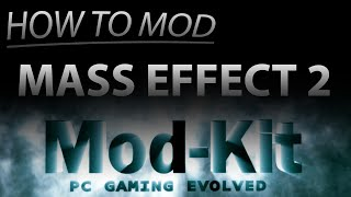 MOD-KIT - Mass Effect 2 MODDING GUIDE