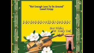 Not Enough Love To Go Around Lowell Knipp
