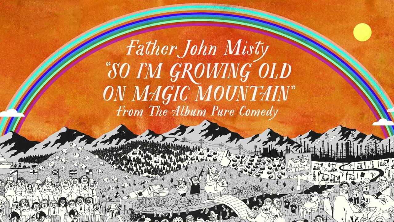 father-john-misty-so-im-growing-old-on-magic-mountain-sub-pop