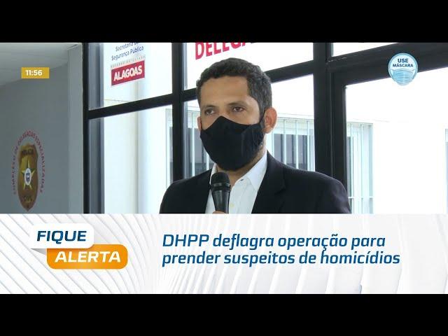 DHPP deflagra operação para prender suspeitos de homicídios em Maceió