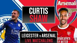 Leicester City v Arsenal Live Watchalong (Curtis Shaw TV)