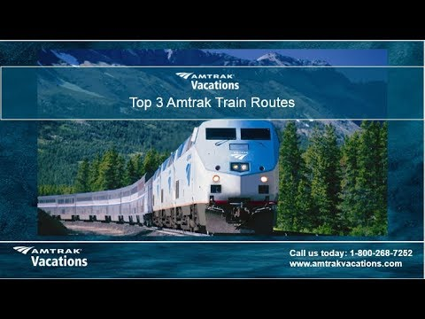 Top 3 Amtrak Train Routes (4 17 19) | Amtrak Vacations