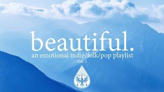 beautiful. 🗻 - An Emotional Indie/Folk/Pop Playlist | Vol. 2
